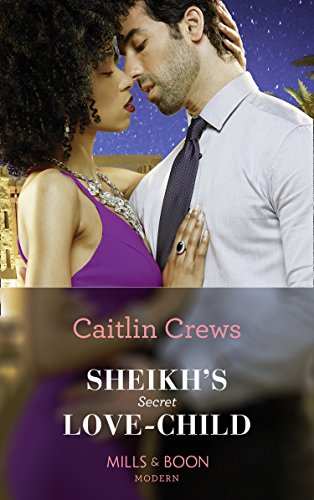 Sheikh's Secret Love-Child by Caitlin Crews