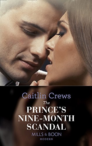 The Prince's Nine-Month Scandal by Caitlin Crews